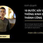 10 bước xây dựng hệ thống kinh doanh thành công - Phan Văn Cương